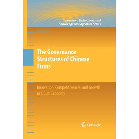 The Governance Structures of Chinese Firms : Innovation, Competitiveness, and Growth in a Dual