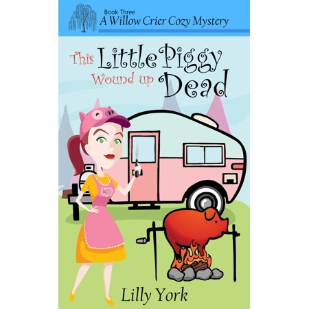 This Little Piggy Wound Up Dead (A Willow Crier Cozy Mystery Book 3) - eBook
