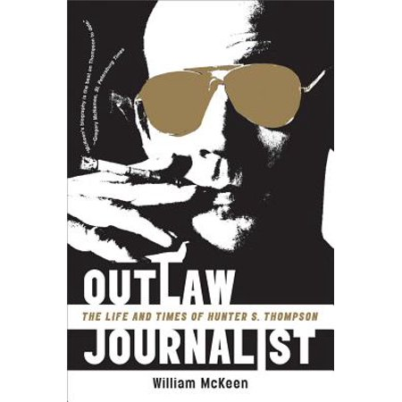 Outlaw Journalist: The Life and Times of Hunter S. Thompson -