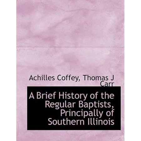 A Brief History of the Regular Baptists, Principally of Southern Illinois - image 1 de 1