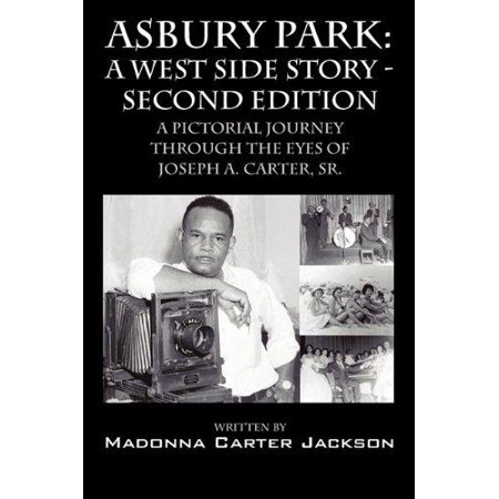 Asbury Park  A West Side Story  Second Edition  A Pictorial Journey Through The Eyes Of Joseph A  Carter  Sr