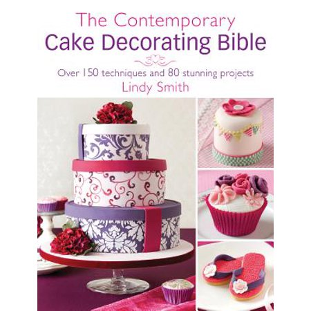 - The Contemporary Cake Decorator's Bible
