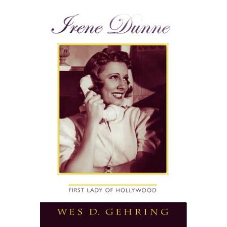 Irene Dunne: First Lady of Hollywood by
