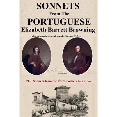 Sonnets from the Portuguese by Elizabeth Barrett Browning: Plus Sonnets from the Porte-Cochere by S. H. Bass by