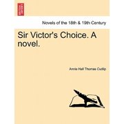 Sir Victor's Choice. a Novel.