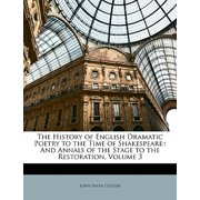 The History of English Dramatic Poetry to the Time of Shakespeare : And Annals of the Stage to the Restoration, Volume 3