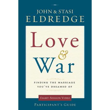 Love and War Participant's Guide with DVD : Finding the Marriage You've Dreamed of