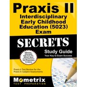Praxis II Interdisciplinary Early Childhood Education (5023) Exam Secrets Study Guide : Praxis II Test Review for the Praxis II: Subject Assessments