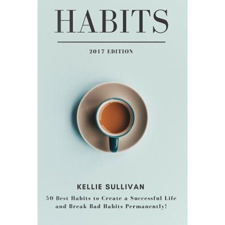 Habits : 50 Best Habits to Create a Successful Life and Break Bad Habits
