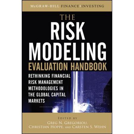 The Risk Modeling Evaluation Handbook  Rethinking Financial Risk Management Methodologies In The Global Capital Markets
