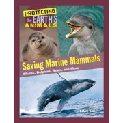 Saving Marine Mammals : Whales, Dolphins, Seals, and More
