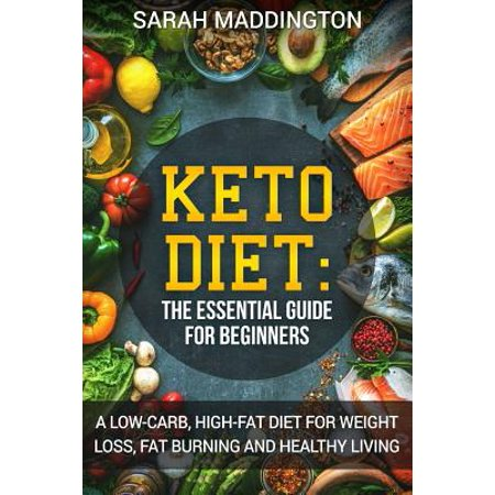 Keto Diet : A Complete Guide for Beginners: A Low Carb, High Fat Diet for Weight Loss, Fat Burning and Healthy Living.