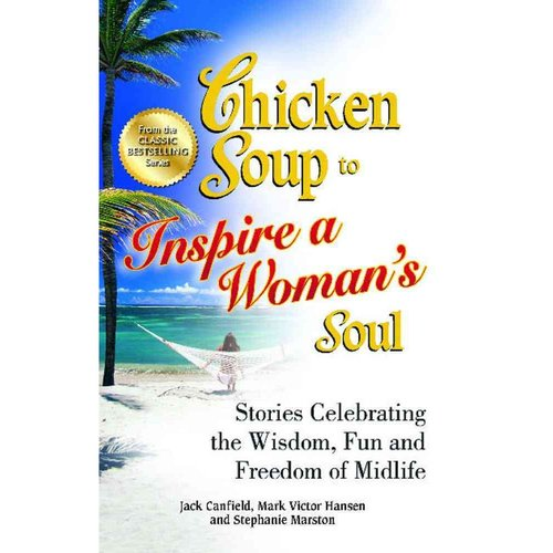 Chicken Soup to Inspire a Woman's Soul: Stories Celebrating the Wisdom, Fun and Freedom of Midlife