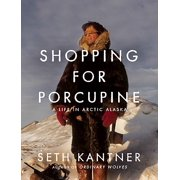 Shopping for Porcupine : A Life in Arctic Alaska