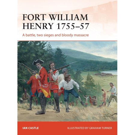 Fort William Henry 1755-57 : A Battle, Two Sieges and Bloody Massacre - Fort Henry Halloween