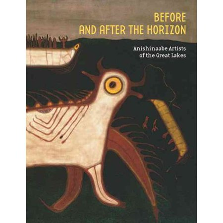 Before and After the Horizon: Anishinaabe Artists of the Great Lakes by