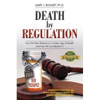 Death by Regulation: How We Were Robbed of a Golden Age of Health and How We Can Reclaim It (Paperback)
