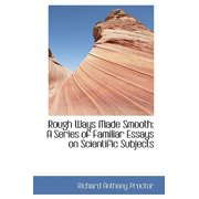 Rough Ways Made Smooth : A Series of Familiar Essays on Scientific Subjects