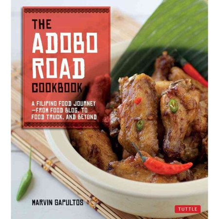 The Adobo Road Cookbook  A Filipino Food Journey From Food Blog  To Food Truck  And Beyond