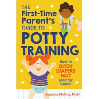 The First-Time Parent's Guide to Potty Training : How to Ditch Diapers Fast (and for Good!) (Paperback)