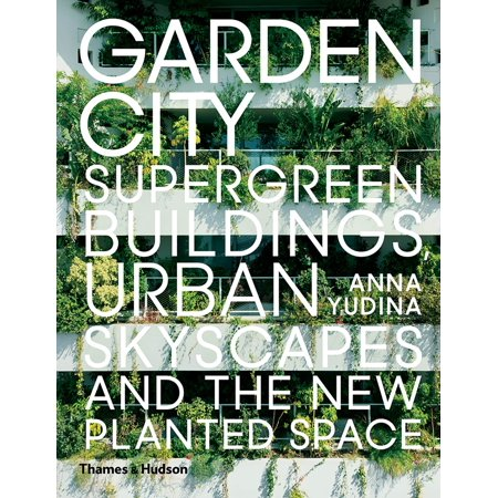 Garden City : Supergreen Buildings, Urban Skyscapes and the New ...