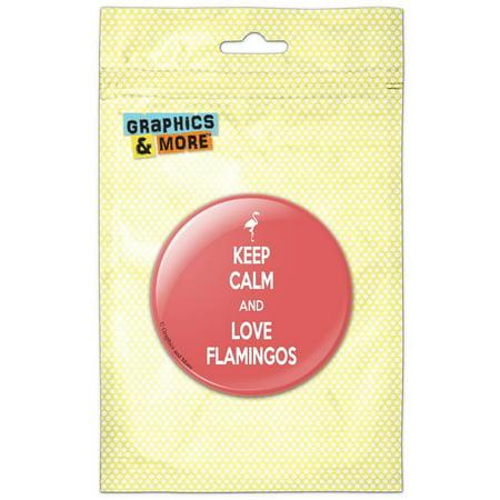 Keep Calm And Love Flamingos Pink Bird Pinback Button Pin Badge