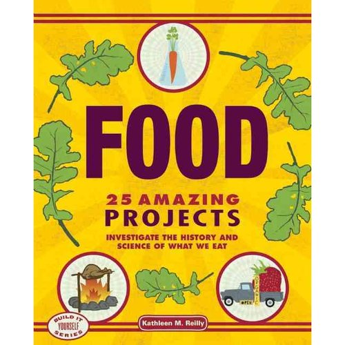 Food: 25 Amazing Projects: Investigate the History and Science of What We Eat