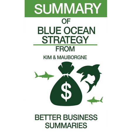 Summary of Blue Ocean Strategy From Kim & Mauborgne -