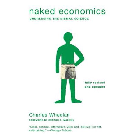 Naked Economics: Undressing the Dismal Science (Fully Revised and Updated) - (Statistics For Business & Economics Revised 12th Edition)