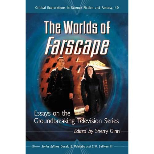 The Worlds of Farscape: Essays on the Groundbreaking Television Series