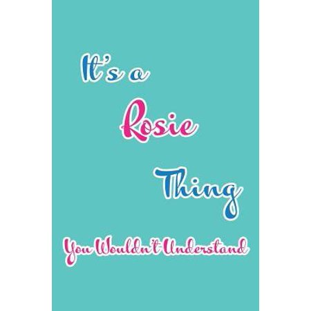 It's a Rosie Thing You Wouldn't Understand: Blank Lined 6x9 Name Monogram Emblem Journal/Notebooks as Birthday, Anniversary, Christmas, Thanksgiving,