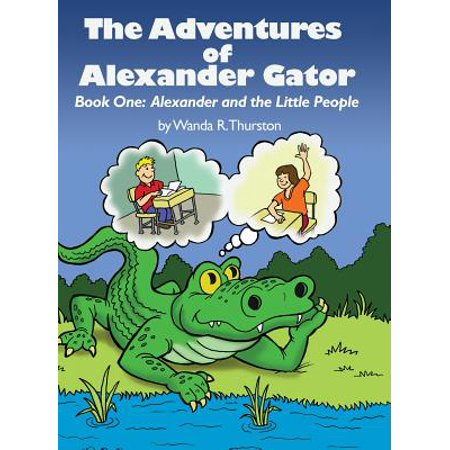The Adventures of Alexander Gator : Book One: Alexander and the Little People - Little Alligator