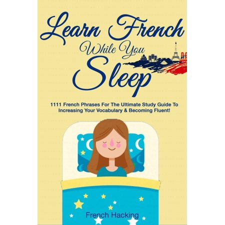 Learn French While You Sleep: 1111 French Phrases for the Ultimate Study Guide to Increasing Your Vocabulary & Becoming Fluent! - - Halloween Vocabulary French