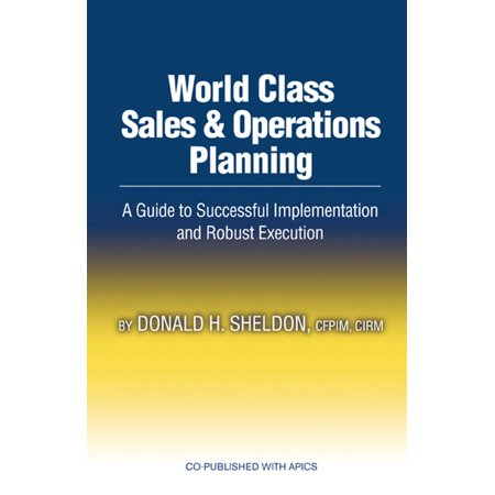 World Class Sales & Operations Planning : A Guide to Successful Implementation and Robust