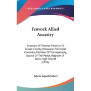 Fenwick Allied Ancestry : Ancestry of Thomas Fenwick of Sussex County, Delaware, Provincial Councilor, Member of the Assembly, Justice of the Peace, Register of Wills, High Sheriff (1916)
