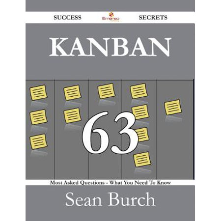 Kanban 63 Success Secrets - 63 Most Asked Questions On Kanban - What You  Need To Know - eBook