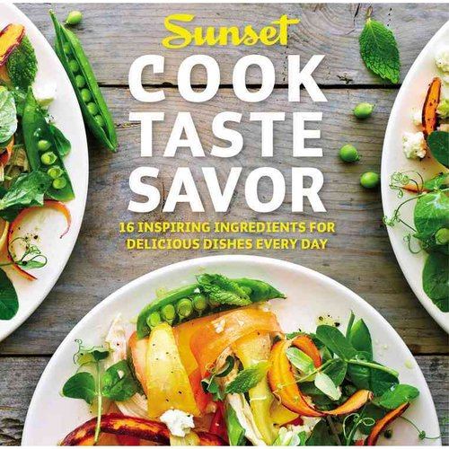 Sunset Cook Taste Savor: 16 Inspiring Ingredients for Delicious Dishes Every Day