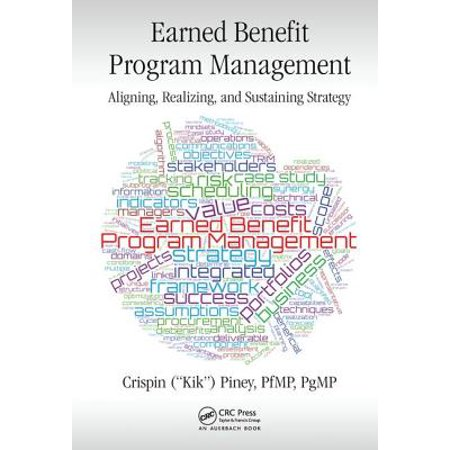 Earned Benefits Program Management : Aligning, Realizing, and Sustaining