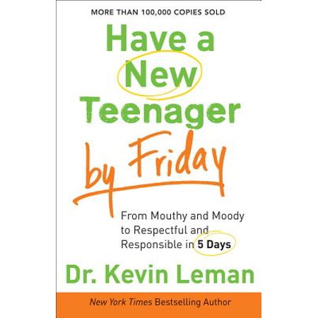 Have a New Teenager by Friday : From Mouthy and Moody to Respectful and Responsible in 5 (Best New Teen Fiction)