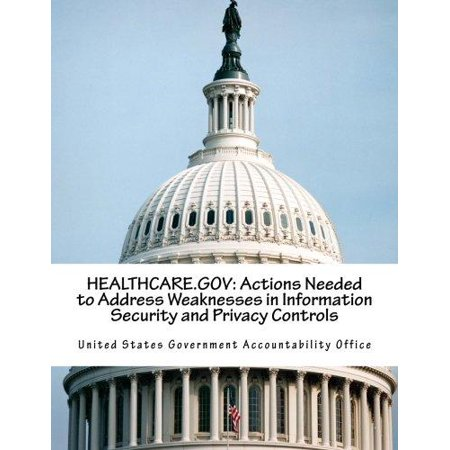 Healthcare Gov  Actions Needed To Address Weaknesses In Information Security And Privacy Controls
