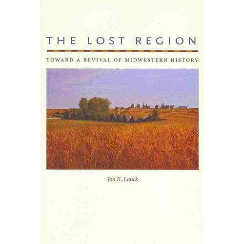 The Lost Region: Toward a Revival of Midwestern History