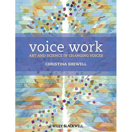 Voice Work : Art and Science in Changing Voices - Voice Changing