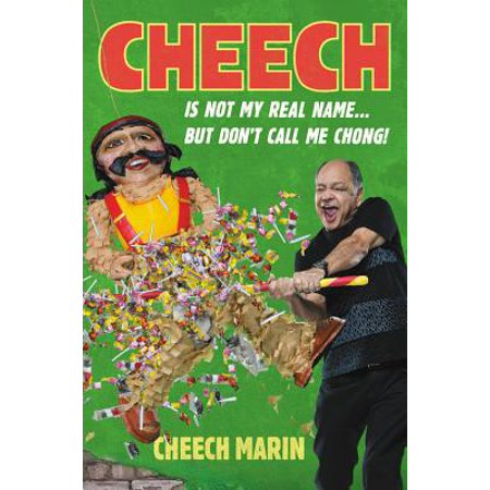 Cheech Is Not My Real Name : ...But Don't Call Me