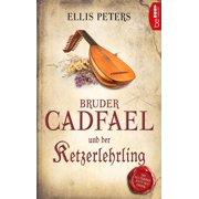 Bruder Cadfael und der Ketzerlehrling - eBook