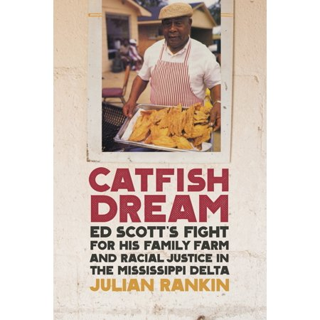 Catfish Dream : Ed Scott's Fight for His Family Farm and Racial Justice in the Mississippi