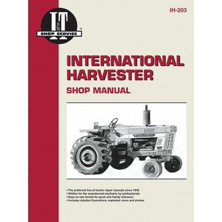 International Harvester Shop Manual : I&t Shop Services (Ih-203) (Harvester Service Manual)