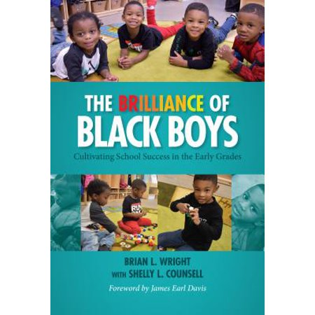 The Brilliance of Black Boys : Cultivating School Success in the Early (Black Male Student Success In Higher Education)