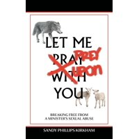 Let Me Prey Upon You: Breaking Free from a Minister's Sexual Abuse (Hardcover)