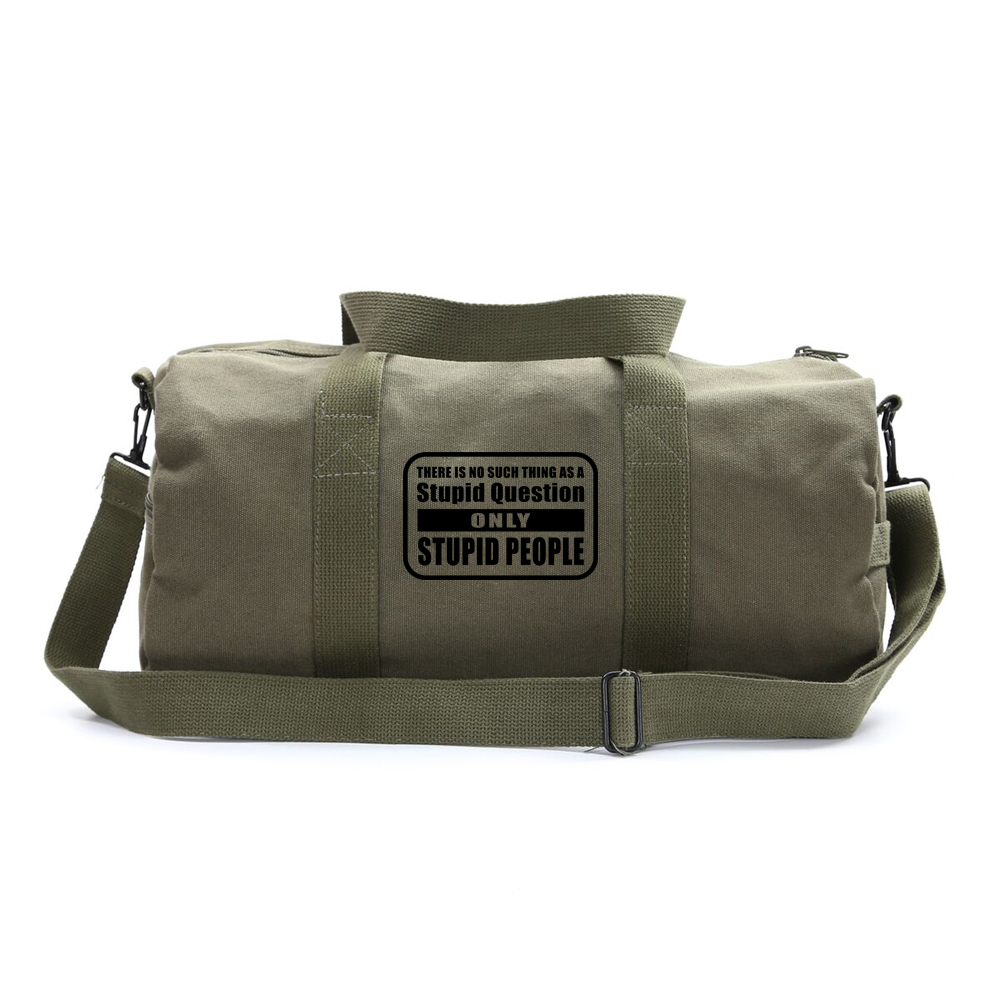 No Stupid Question Only Stupid People Heavyweight Canvas Sport Travel Duffel Bag by Army Force Gear