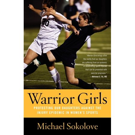 Warrior Girl (Warrior Girls : Protecting Our Daughters Against the Injury Epidemic in Women's)